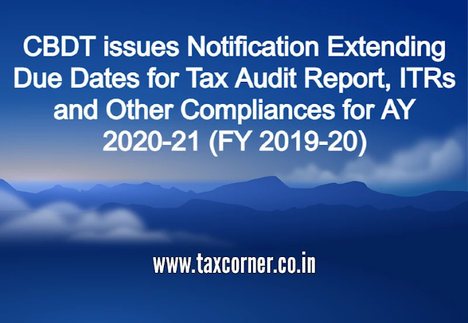 CBDT issues Notification Extending Due Dates for Tax Audit Report, ITRs and Other Compliances for AY 2020-21 (FY 2019-20)