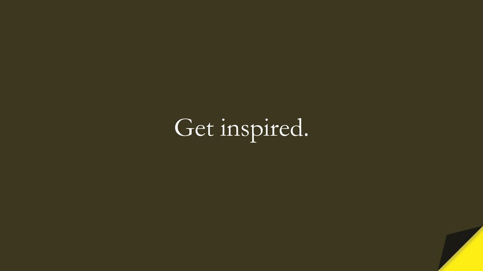 Get inspired.FALSE
