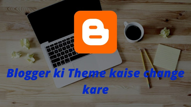 How to Change or upload theme in blogger