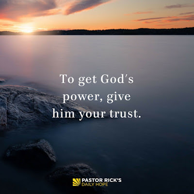 To Get God's Power, Give Him Your Trust by Rick Warren