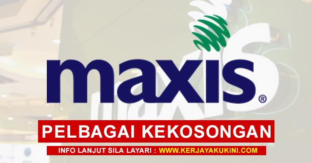 Maxis Broadband Sdn Bhd Buka Pengambilan Pelbagai Kekosongan Jawatan Terkini ~ Mohon Sekarang!