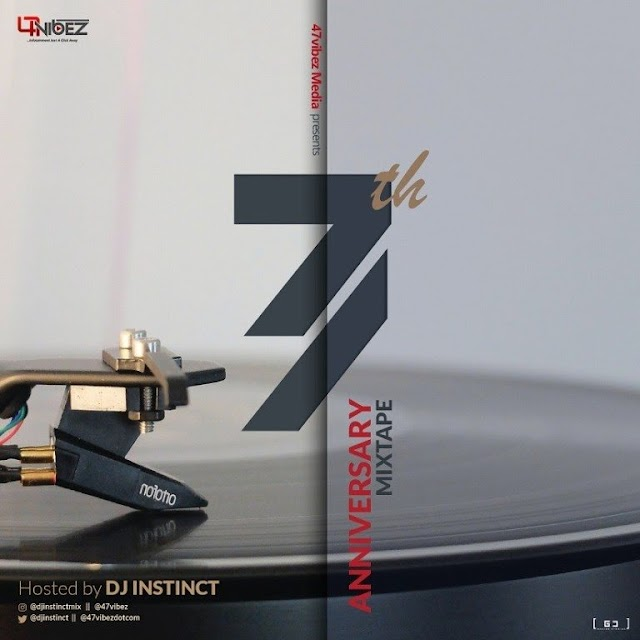 MIXTAPE: Dj Instinct – 47vibez 7th Anniversary Mix
