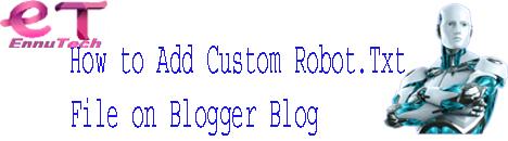 How to Add Custom Robot.Txt File on Blogger Blog