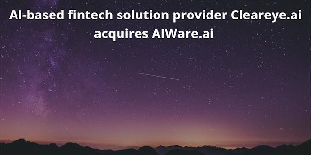 AI-based fintech solution provider Cleareye.ai acquires AIWare.ai