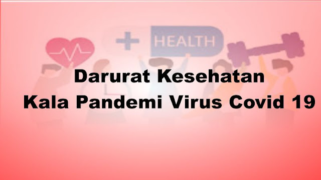 Darurat Kesehatan Kala Pandemi Virus Covid 19