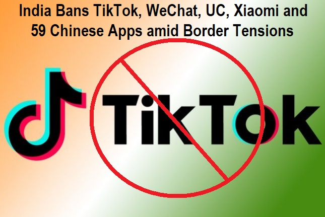 India Bans TikTok, WeChat, UC, Xiaomi and 59 Chinese Apps