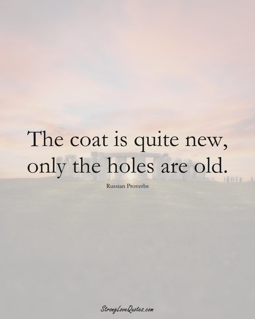 The coat is quite new, only the holes are old. (Russian Sayings);  #AsianSayings