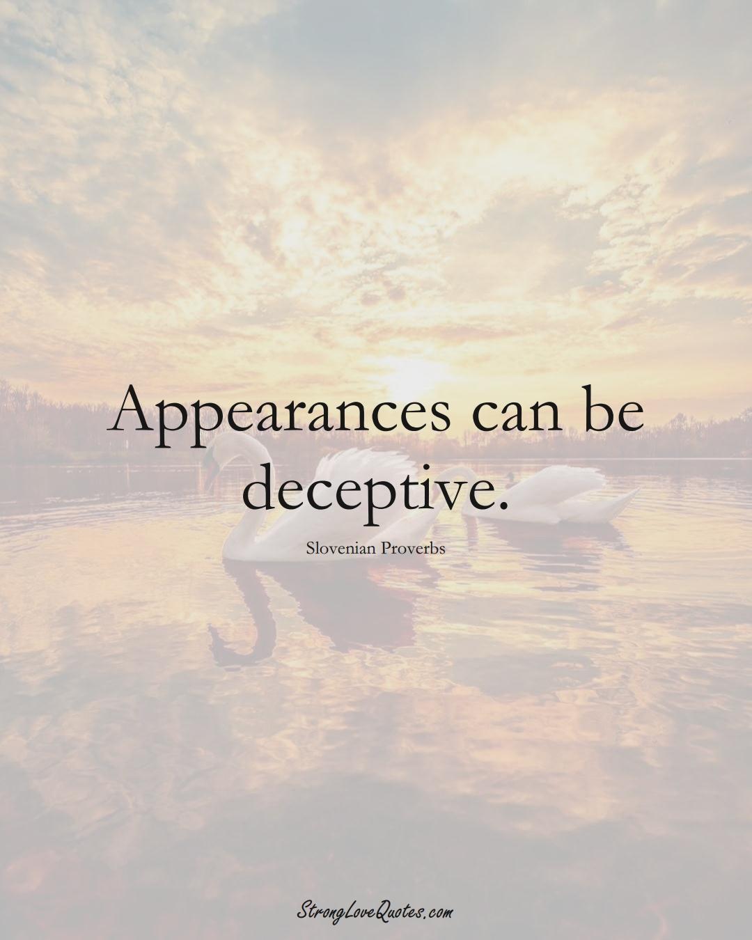 Appearances can be deceptive. (Slovenian Sayings);  #EuropeanSayings