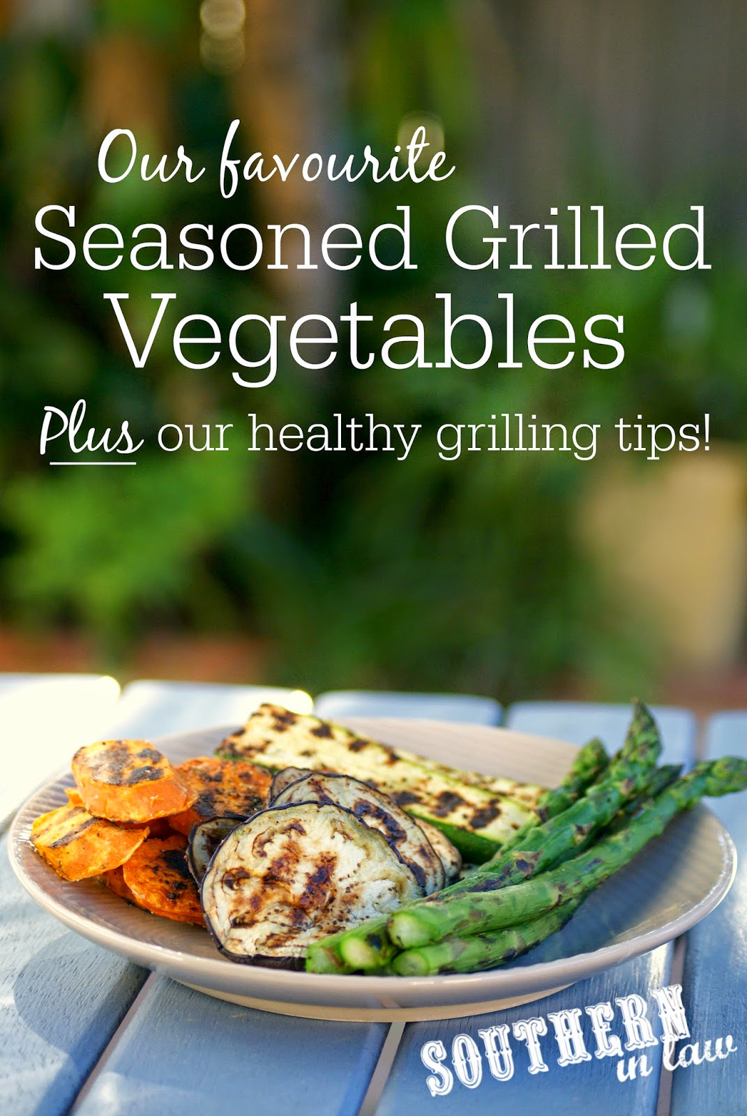 Our favourite Seasoned Grilled Vegetables Recipe plus Healthy Grilling Tips