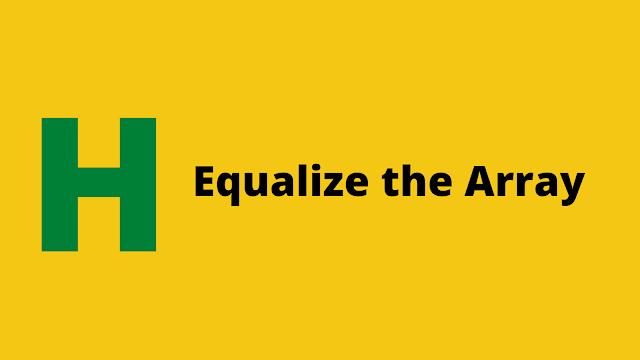 HackerRank Equalize the Array problem solution