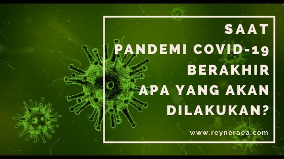 Saat pandemi covid-19 berakhir