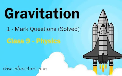 Gravitation 1 - Mark Questions (Solved) CBSE Class 9 - Physics (#class9Physics)(#Gravitation)(#eduvictors)