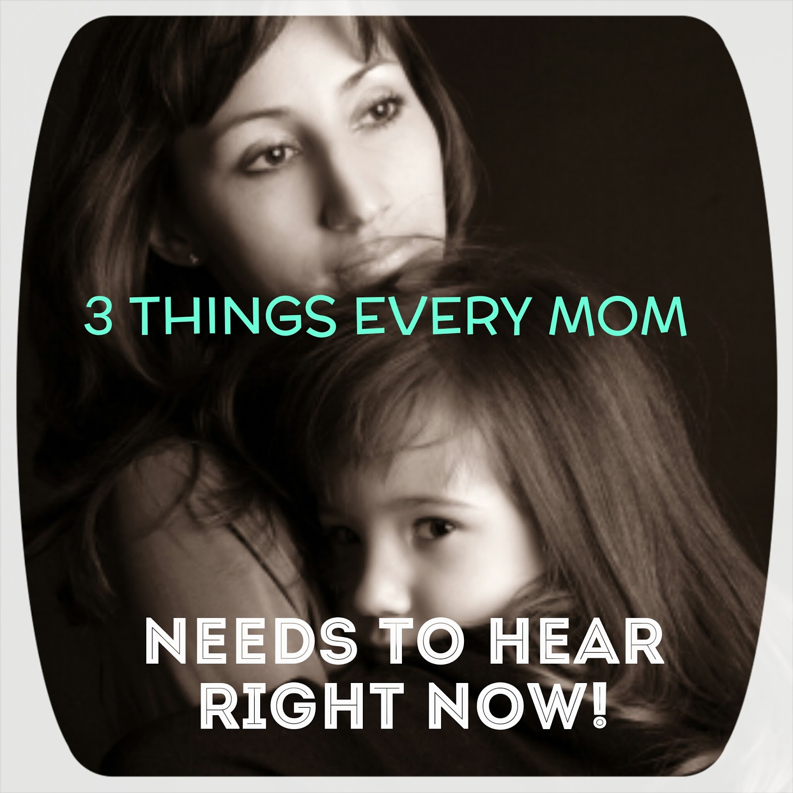 3 Things Every Mom Needs to Hear Right Now! - Random Musings SAHM Life