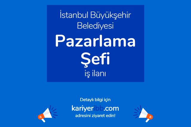 İstanbul Büyükşehir Belediyesi pazarlama şefi alımı yapacak. İBB Kariyer iş başvurusu nasıl yapılır? Detaylar kariyeribb.com'da!