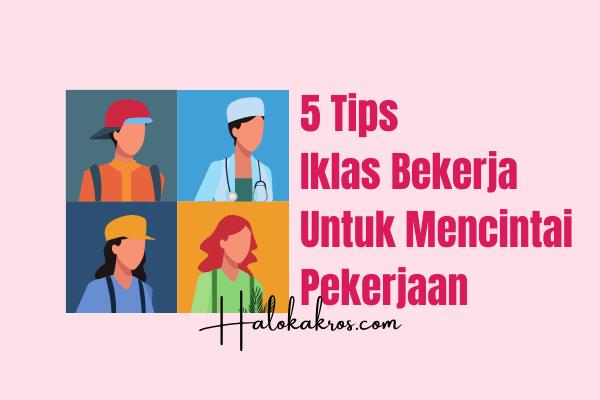 tips-ikhlas-bekerja-mencintai-pekerjaan