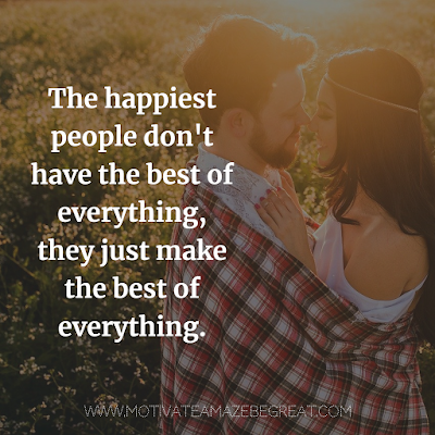 "Super Motivational Quotes: ""The happiest people don't have the best of everything, they just make the best of everything."""