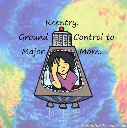 Reentry. Ground Control to Major Mom | Graphic designed by and property of www.BakingInATornado.com | #humor #MyGraphics