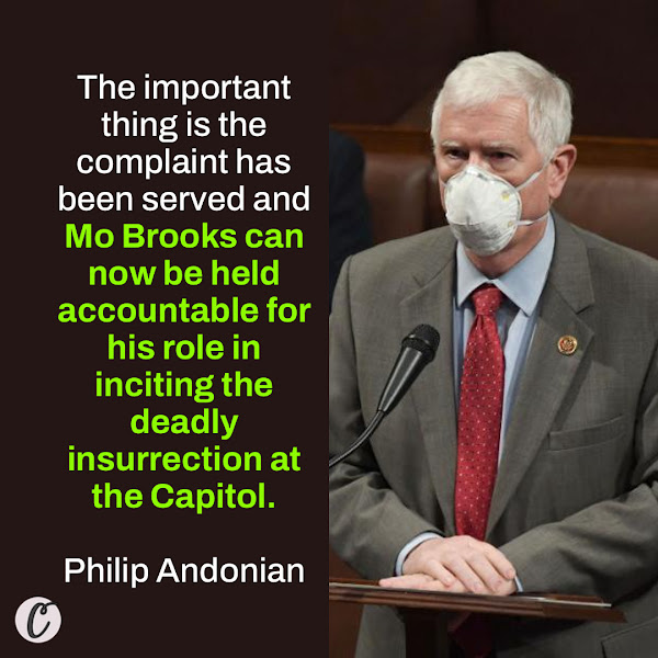 The important thing is the complaint has been served and Mo Brooks can now be held accountable for his role in inciting the deadly insurrection at the Capitol. — Philip Andonian, an attorney for Rep. Eric Swalwell