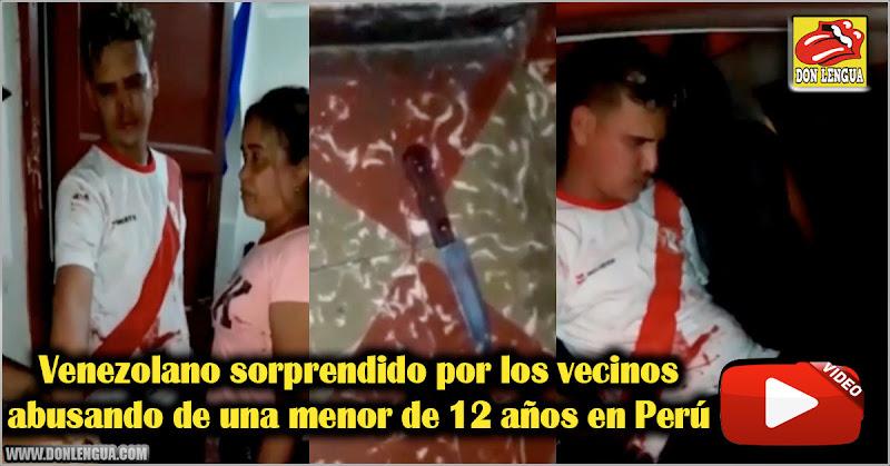 Venezolano sorprendido por los vecinos abusando de una menor de 12 años en Perú