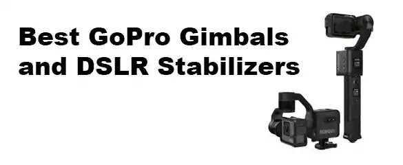 Best GoPro Gimbal Stabilizers in 2020