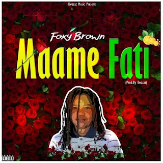 Foxy Brown – Maame Fati (Prod.By Kwasat) Mp3-BrytGh.Com