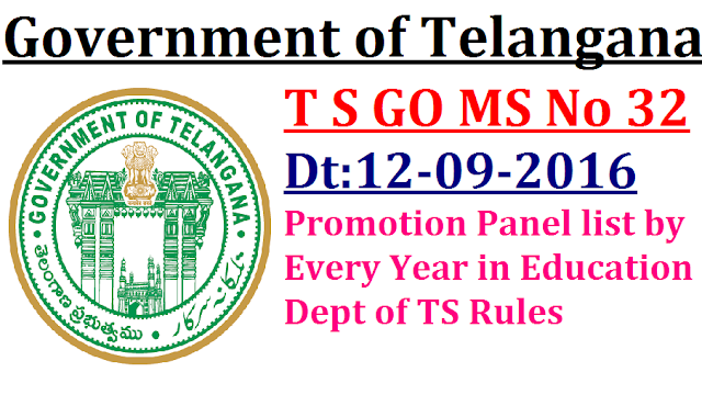 GO MS No 32 Promotion Panel list by Every Year in Education Dept of TS Rules – General Rules relating to regulation of Promotions and Transfers of the Categories of Headmasters Gr.II Gazetted, School Assistants and SGTs and their equivalent Categories in the Telangana School Educational Service Rules and Telangana School Educational Subordinate Service Rules, working in the Government Schools and ZPP and MPP Schools in the State – Orders – Issued./2016/09/t-s-go-ms-no-32-promotion-panel-list-by-every-year-in-sducation-department-.html