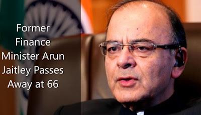 Former Finance Minister Arun Jaitley Passes Away at 66