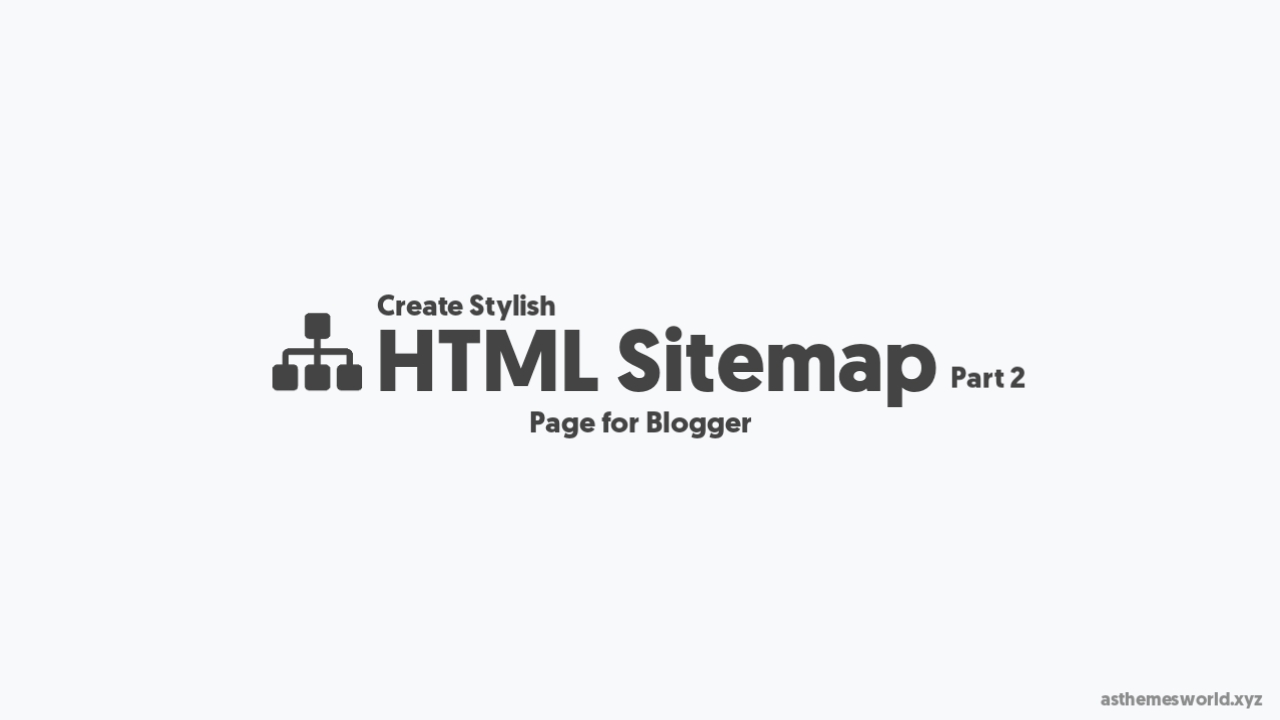 Create HTML Sitemap for Blogger | Stylish Sitemap For Blogger
