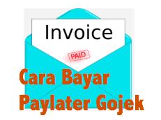 cara bayar Paylater Gojek, cara membayar Paylater Gojek, cara menggunakan paylater gojek