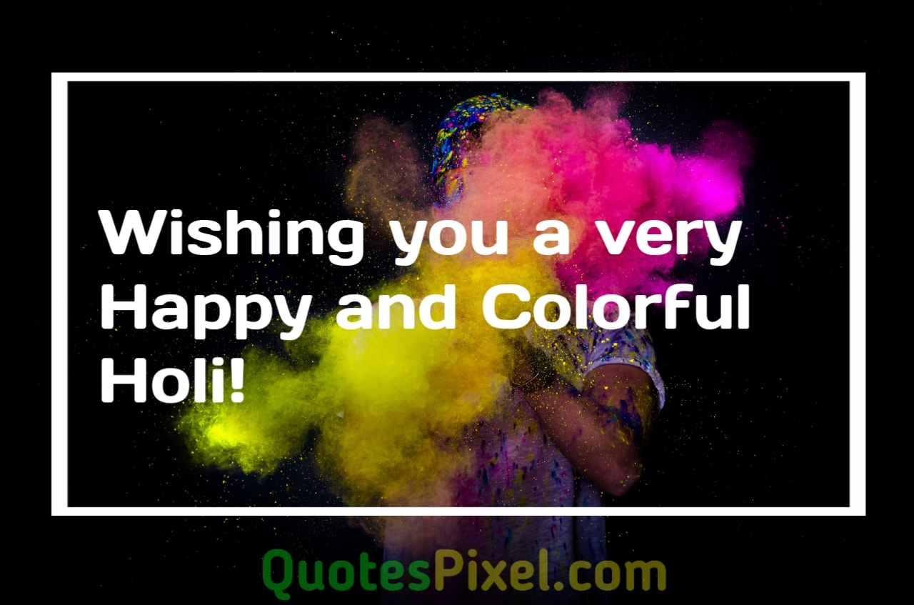 Wishing you a very Happy and Colorful Holi!.