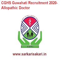 CGHS Guwahati Recruitment 2020- Allopathic Doctor