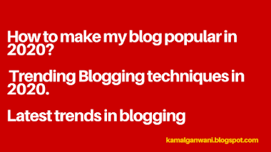 How to make my blog popular in 2020? Trending Blogging techniques in 2020. Latest trends inblogging
