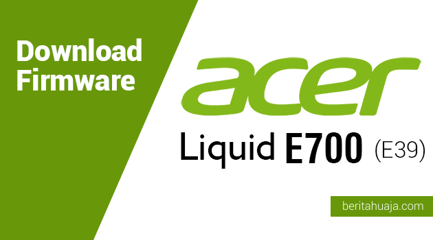 Download Firmware Acer Liquid E700 (E39)