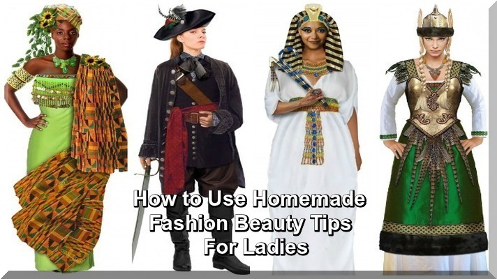 How to Use Homemade Fashion Beauty Tips For Ladies