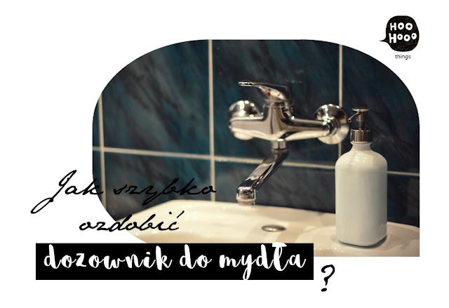 metamorfoza powierzchni gładkich w minutę, czyli o upadku dozownika do mydła