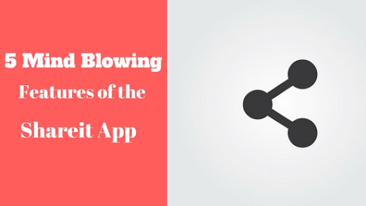 5 Mind Blowing Features of the Shareit App [INFOGRAPHIC]