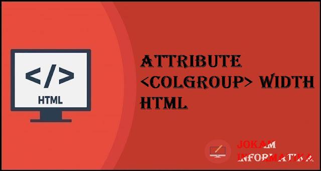 Tagging <colgroup> Width Attribute Pada Bahasa Pemrograman HTML - JOKAM INFORMATIKA