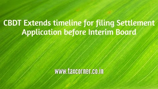 CBDT Extends timeline for filing Settlement Application before Interim Board
