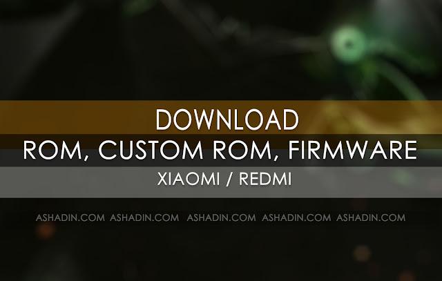 Tempat untuk Download ROM (Resmi), Custom ROM dan Firmware (Fastboot) Xiaomi / Redmi yang terpercaya