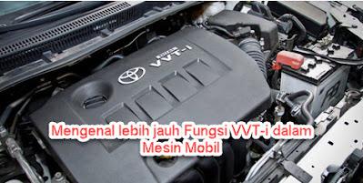 Mengenal lebih jauh Fungsi VVT-i dalam Mesin Mobil