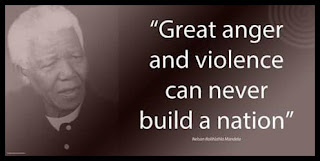"Staying Alive is Not Enough :Great anger and violence can never build a nation. "" Nelson Mandela """