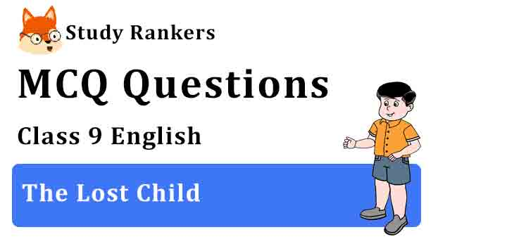 MCQ Questions for Class 9 English Chapter 1 The Lost Child Moments