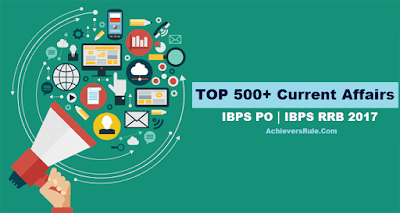 500 Most Expected Current Affairs GK PDF - IBPS RRB PO 2017