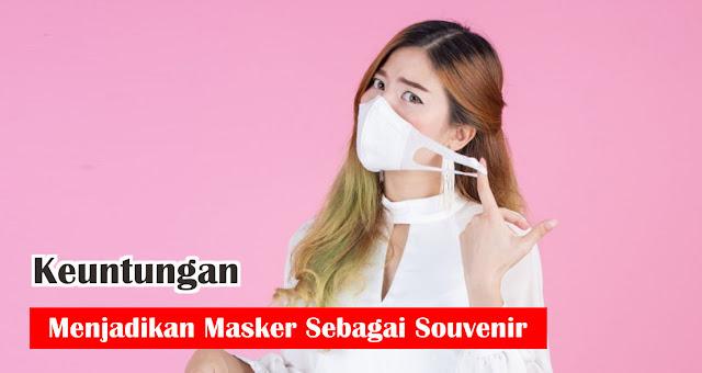 Keuntungan Menjadikan Masker Sebagai Souvenir