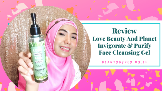 Review Love Beauty And Planet Invigorate & Purify Face Cleansing Gel