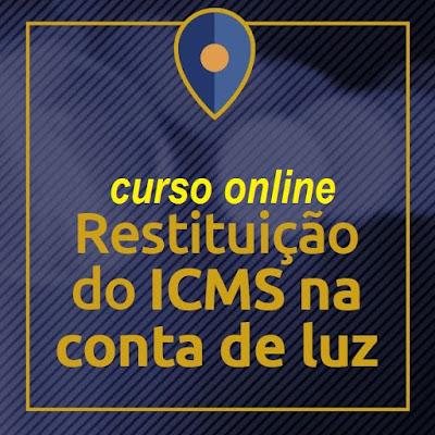 Curso Online Restituição de ICMS na Fatura de Energia Elétrica - Material p/ Advogados e Consumidores