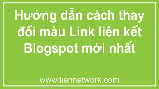Hướng dẫn cách thay đổi màu Link liên kết Blogspot mới nhất