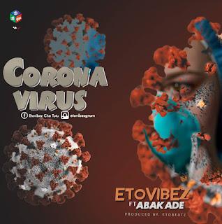 ETOvibEz ft. Abakade - Corona Virus (COVID-19) (Prod by ETObeaTz)
