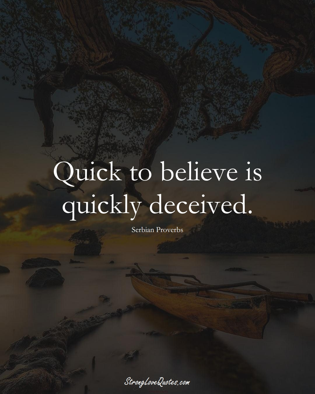Quick to believe is quickly deceived. (Serbian Sayings);  #EuropeanSayings