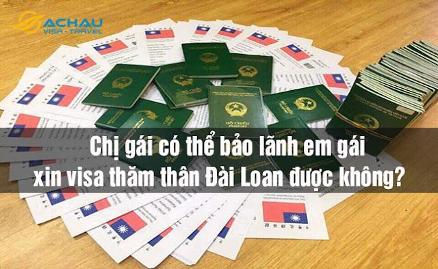 Chị gái có thể bảo lãnh em gái xin visa thăm thân Đài Loan được không?